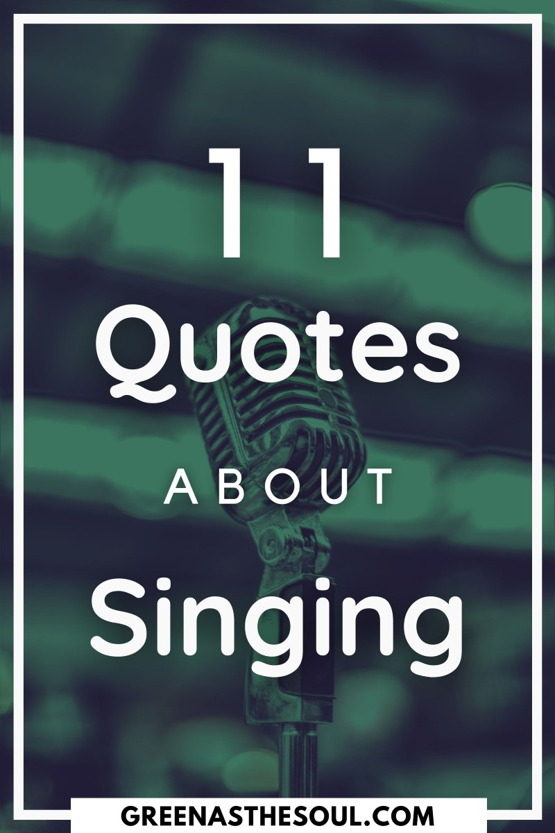 11 Quotes about Singing - Green as the Soul
