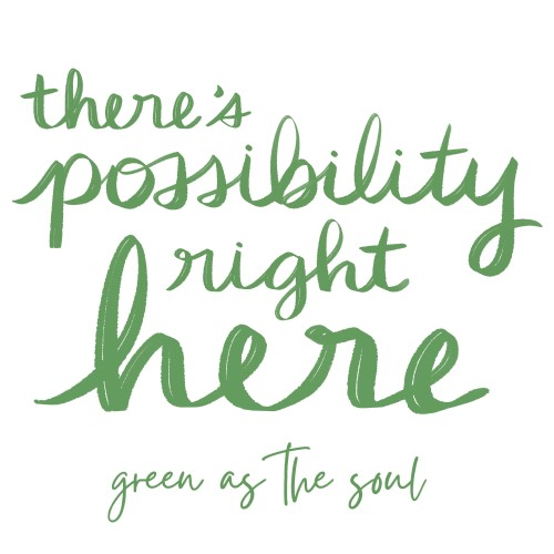 There's possibility right here - Wild by Green as the Soul