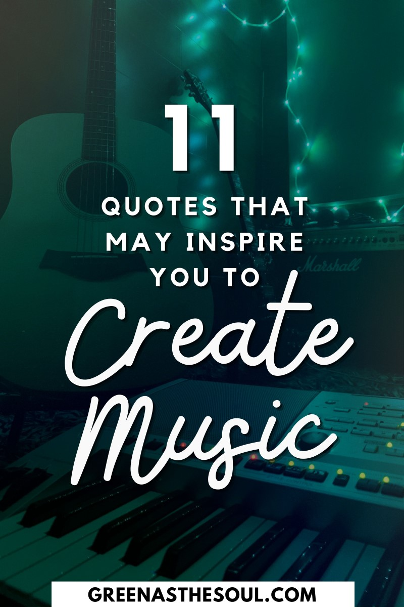 11 Quotes That May Inspire You to Create Music - Green as the Soul